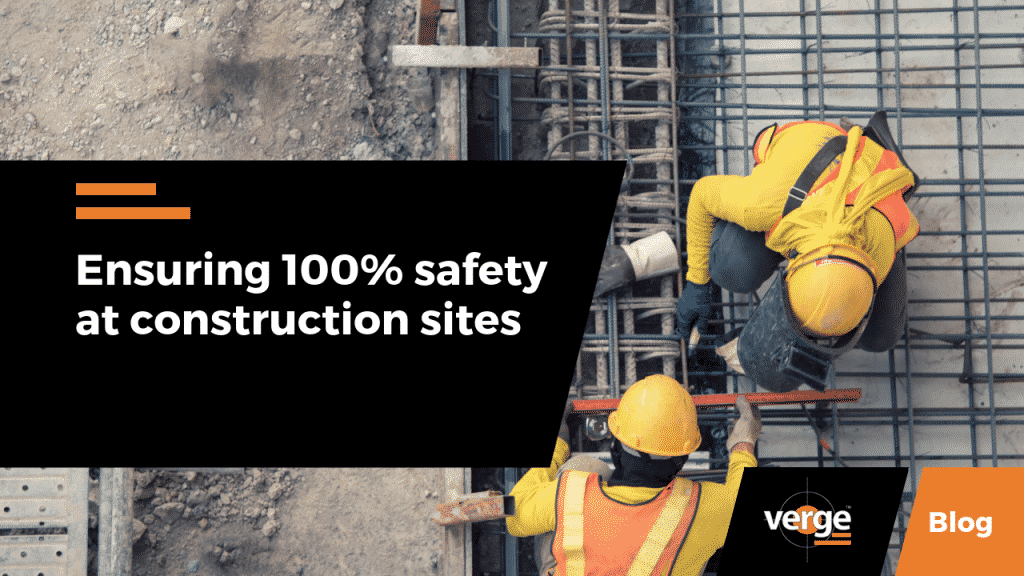 Ensuring 100% safety at construction sites