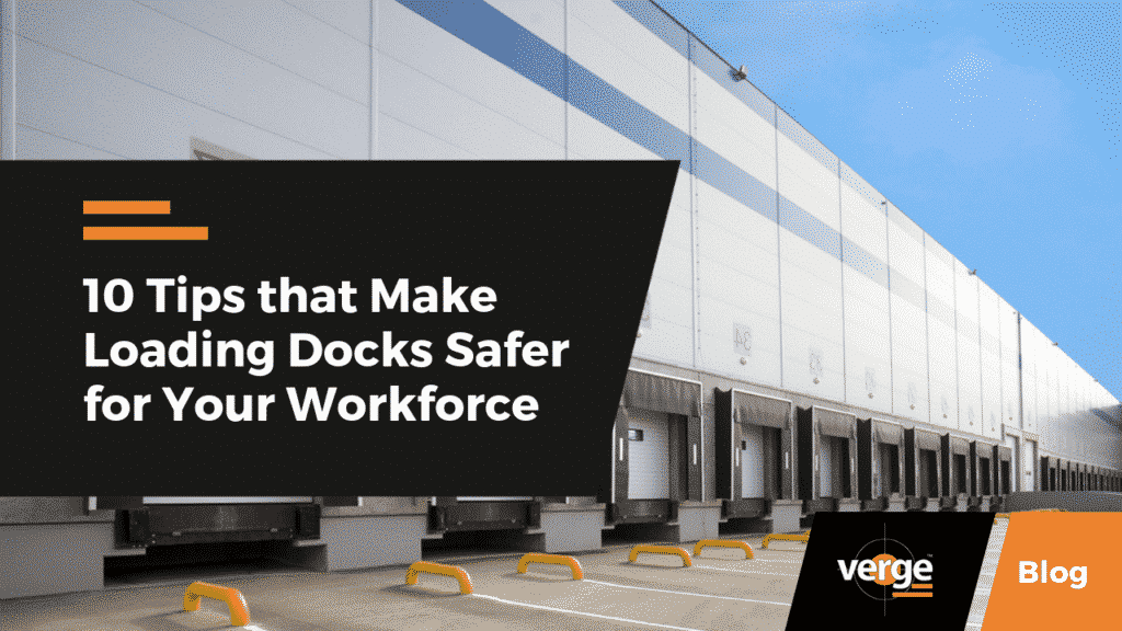 10 Tips that Make Loading Docks Safer for Your Workforce