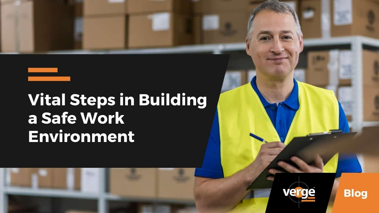 Vital Steps in Building a Safe Work Environment